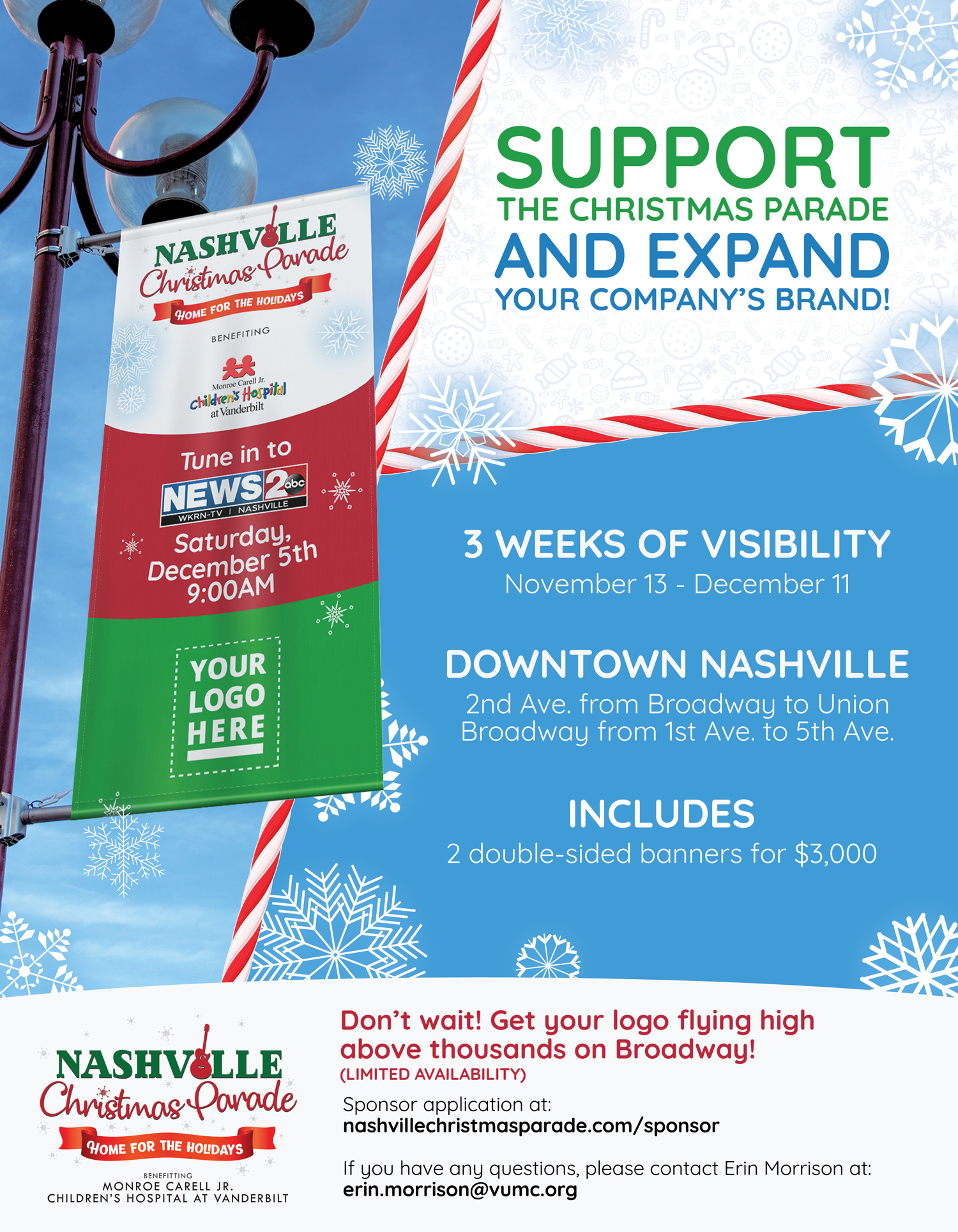 Sponsor application at: nashvillechristmasparade.com/sponsor  If you have any questions, please contact Erin Morrison at: erin.morrison@vumc.org